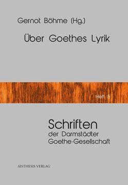 Über Goethes Lyrik von Benz,  Peter, Böhme,  Gernot, Böhme,  Hartmut, Leuschner,  Ulrike, Richter,  Karl, Schad,  Wolfgang