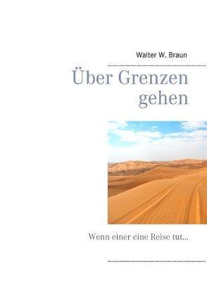 Über Grenzen gehen von Braun,  Walter W.
