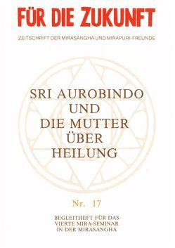 Über Heilung von Alfassa,  Mira, Aurobindo, Höhn,  Rudolf, Montecrossa,  Michel