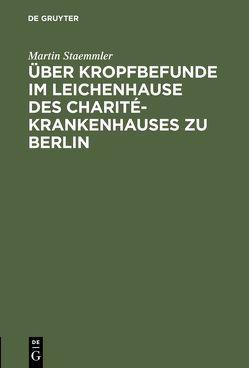 Über Kropfbefunde im Leichenhause des Charité-Krankenhauses zu Berlin von Staemmler,  Martin