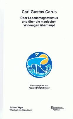 Über Lebensmagnetismus und über die magischen Wirkungen überhaupt von Carus,  Carl Gustav, Dietzfelbinger,  Konrad