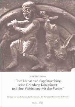 Über Lothar von Süpplingenburg, seine Gründung Königslutter und ihre Verbindung mit den Welfen von Fleckenstein,  Josef, Hagen,  Rolf, Henze,  Dieter