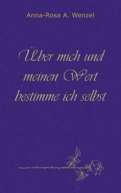 Über mich und meinen Wert bestimme ich selbst von Wenzel,  Anna-Rosa A.