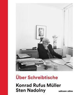 Über Schreibtische von Müller,  Konrad Rufus, Nadolny,  Sten, Rasp,  Markus