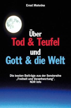 Über Tod & Teufel und Gott & die Welt von Mohnike,  Ernst