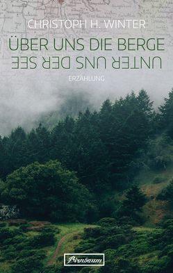 Über uns die Berge. Unter uns der See. von Winter,  Christoph H.