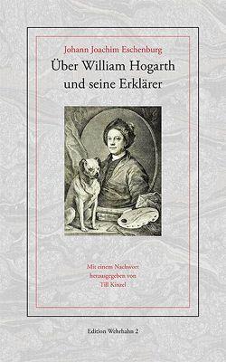 Über William Hogarth und seine Erklärer von Eschenburg,  Johann J, Kinzel,  Till
