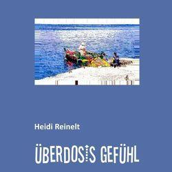 ÜBERDOSIS GEFÜHL von Reinelt,  Heidi