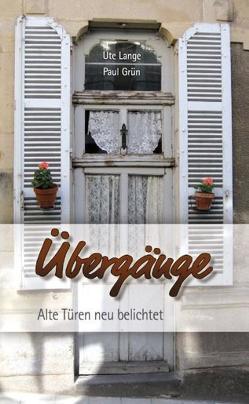 Übergänge Alte Türen neu belichtet von Grün,  Paul, Lange,  Ute
