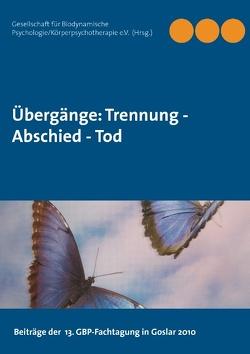 Übergänge: Trennung –  Abschied –  Tod von Gesellschaft für Biodynamische Psychologie/Körperpsychotherapie,  GBP e.V.