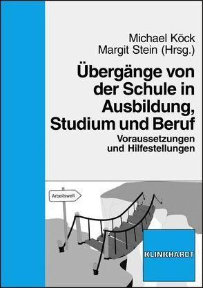 Übergänge von der Schule in Ausbildung, Studium und Beruf von Köck,  Michael, Stein,  Margit