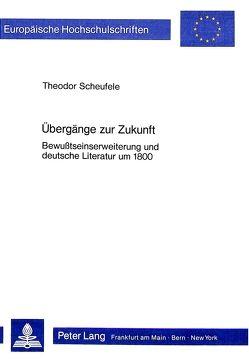 Übergänge zur Zukunft von Scheufele,  Theodor