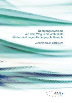 Übergangsprobleme auf dem Weg in die ambulante Kinder-und Jugendlichenpsychotherapie von Kikum-Böckmann,  Jennifer
