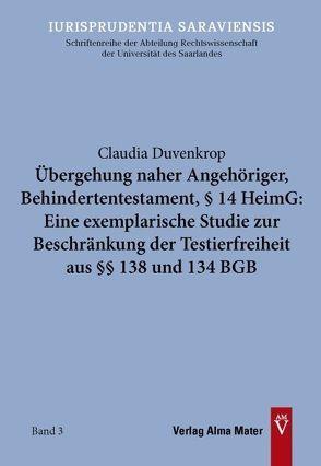 Übergehung naher Angehöriger, Behindertentestament, § 14 HeimG: Eine exemplarische Studie zur Beschränkung der Testierfreiheit aus §§ 138 und 134 BGB von Duvenkrop,  Claudia
