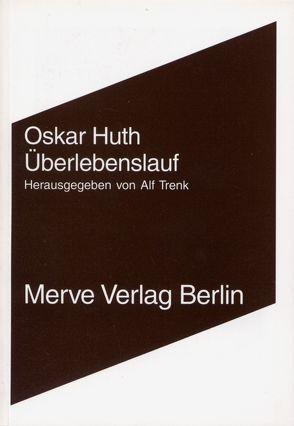Überlebenslauf von Huth,  Oskar, Trenk,  Alf