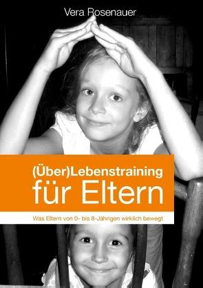 (Über)Lebenstraining für Eltern von Rosenauer,  Vera