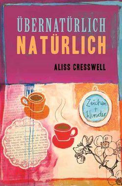 Übernatürlich Natürlich von Cresswell,  Aliss, Petri,  Judith