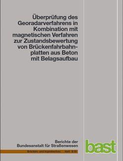Überprüfung des Georadarverfahrens in Kombination mit magnetischen Verfahren zur Zustandsbewertung von Brückenfahrbahnplatten aus Beton mit Belagsaufbau von Dumat,  F., Krause,  H. J., Rath,  E, Sawade,  G.