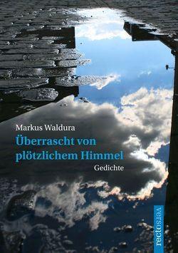 Überrascht von plötzlichem Himmel von Waldura,  Markus