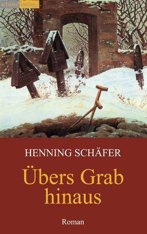 Übers Grab hinaus von Schäfer,  Henning