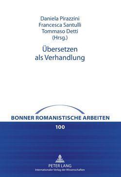 Übersetzen als Verhandlung von Detti,  Tommaso, Pirazzini,  Daniela, Santulli,  Francesca