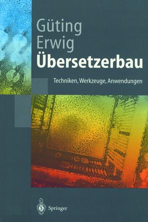 Übersetzerbau von Erwig,  Martin, Güting,  Ralf Hartmut