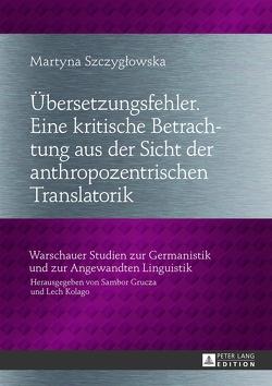 Übersetzungsfehler. Eine kritische Betrachtung aus der Sicht der anthropozentrischen Translatorik von Szczyglowska,  Martyna
