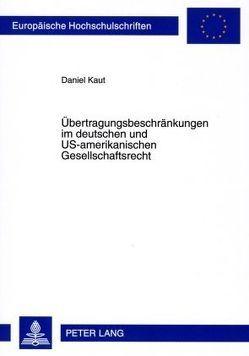 Übertragungsbeschränkungen im deutschen und US-amerikanischen Gesellschaftsrecht von Kaut,  Daniel