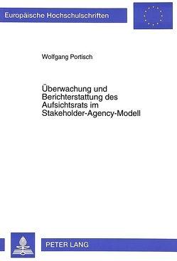 Überwachung und Berichterstattung des Aufsichtsrats im Stakeholder-Agency-Modell von Portisch,  Wolfgang