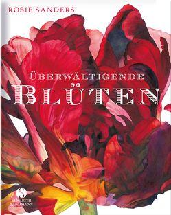 Überwältigende Blüten von Honegger,  Andreas, Sanders,  Rosie