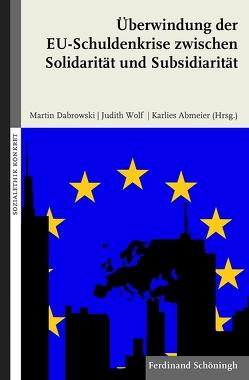 Überwindung der EU-Schuldenkrise zwischen Solidarität und Subsidiarität von Abmeier,  Karlies, Dabrowski,  Martin, Wolf,  Judith