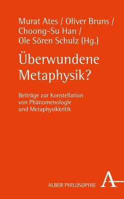 Überwundene Metaphysik? von Ates,  Murat, Bruns,  Oliver, Han,  Choong-Su, Schulz,  Ole Sören