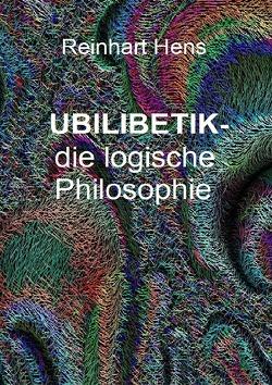 UBILIBETIK- die logische Philosophie von Hens,  Reinhart