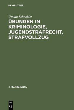 Übungen in Kriminologie, Jugendstrafrecht, Strafvollzug von Schneider,  Ursula