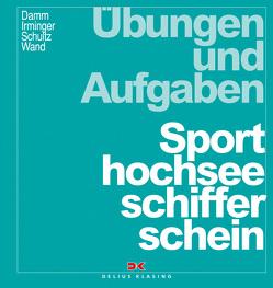 Übungen und Aufgaben Sporthochseeschifferschein von Damm,  Peter, Irminger,  Peter, Schultz,  Harald, Wand,  Christoph