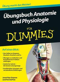 Übungsbuch Anatomie und Physiologie für Dummies von Dahl,  Katharina, Dahl,  Maria Regina, DuPree,  Pat, Rae-Dupree,  Janet