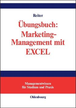 Übungsbuch: Marketing-Management mit EXCEL von Reiter,  Gerhard