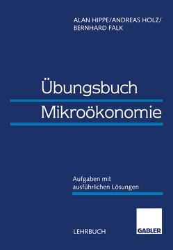 Übungsbuch Mikroökonomie von Falk,  Bernhard, Hippe,  Alan, Holz,  Andreas