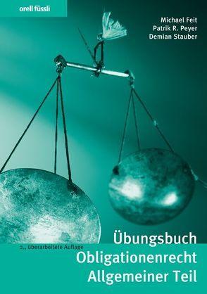 Übungsbuch Obligationenrecht Allgemeiner Teil von Feit,  Michael, Peyer,  Patrik R., Stauber,  Demian