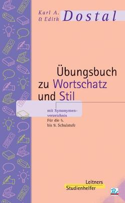 Übungsbuch zu Wortschatz und Stil mit Synonymenverzeichnis von Dostal,  Edith, Dostal,  Karl A
