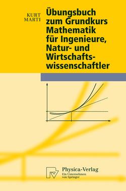Übungsbuch zum Grundkurs Mathematik für Ingenieure, Natur- und Wirtschaftswissenschaftler von Marti,  Kurt
