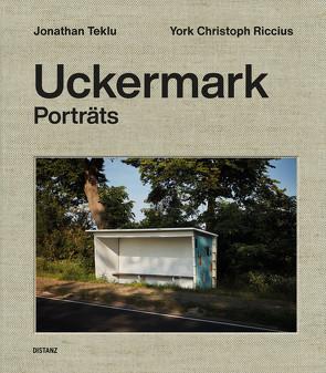 Uckermark – Porträts von Riccius,  York Christoph, Stanišić,  Saša, Teklu,  Jonathan