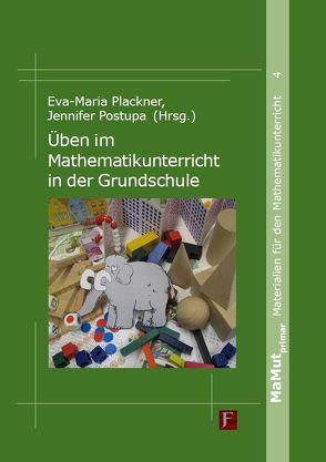 Üben im Mathematikunterricht in der Grundschule von Plackner,  Eva-Maria, Postupa,  Jennifer