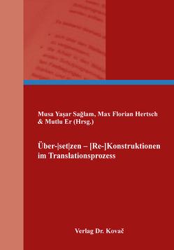 Über-ǀsetǀzen – [Re-]Konstruktionen im Translationsprozess von Er,  Mutlu, Hertsch,  Max Florian, Sağlam,  Musa Yaşar
