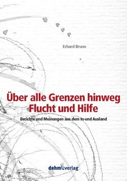 Über alle Grenzen hinweg – Flucht und Hilfe von Brunn,  Erhard