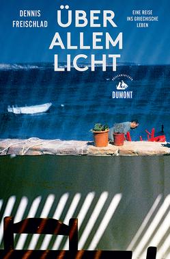 Über allem Licht (DuMont Reiseabenteuer) von Freischlad,  Dennis