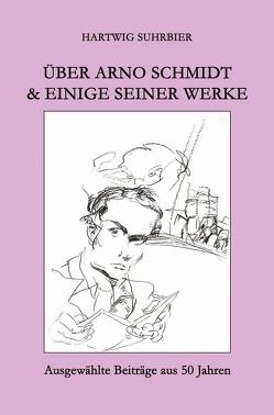 Über Arno Schmidt & einige seiner Werke von Suhrbier,  Hartwig