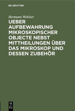 Ueber Aufbewahrung mikroskopischer Objecte nebst Mittheilungen über das Mikroskop und dessen Zubehör von Welcker,  Hermann
