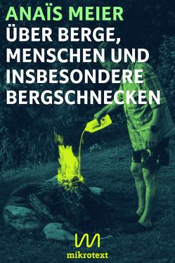 Über Berge, Menschen und insbesondere Bergschnecken von Meier,  Anaïs