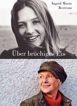 Über brüchiges Eis von Bertram,  Ingrid M
